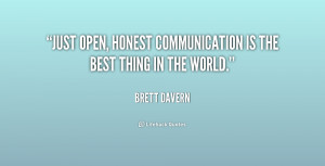 """Just open, honest communication is the best thing in the world."""""""
