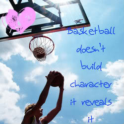 Basketball Does not Build Character it Reveals it – Basketball Quote