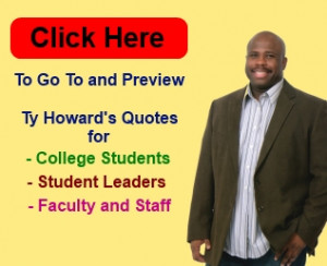Quotes for College Students, Faculty and Staff by Ty Howard, CEO ...