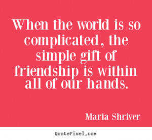 ... is so complicated, the simple gift of friendship.. - Friendship quotes