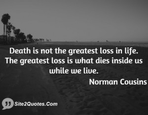Death is not the greatest loss in life The greatest loss is what dies