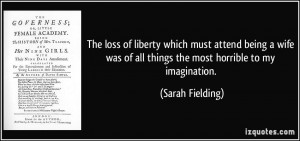 The loss of liberty which must attend being a wife was of all things ...
