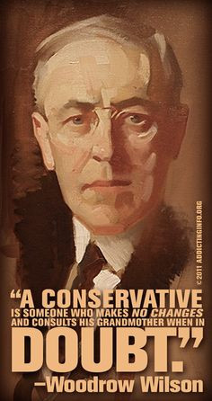 "Woodrow Wilson ""Conservative grandmother"" Quote More"