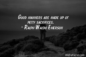 manners-Good manners are made up of petty sacrifices.