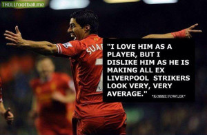 Robbie Fowler speaking about Luis Suarez
