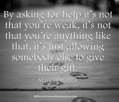 By asking for help, it's not that you're weak.... #quote #Marjean ...
