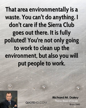 That area environmentally is a waste. You can't do anything. I don't ...