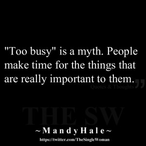 ... . People make time for the things that are really important to them
