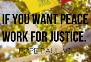 "If you want #peace, work for #justice."" -Pope Paul VI"