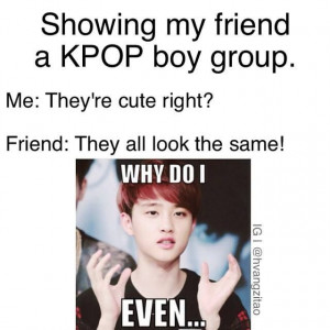 EXO ♡ #FUNNY #KPOP Just how I feel, except for a couple of friends ...
