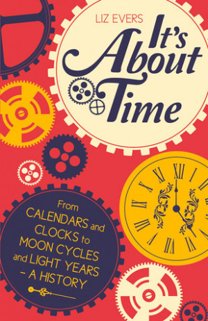 It's About Time: From Calendars and Clocks to Moon Cycles and Light ...