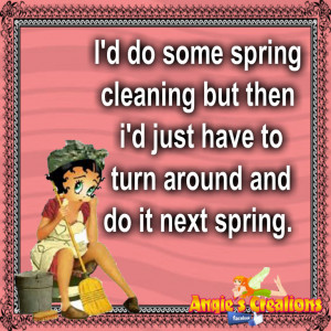 ... spring cleaning but then i'd have to turn around and do it next spring