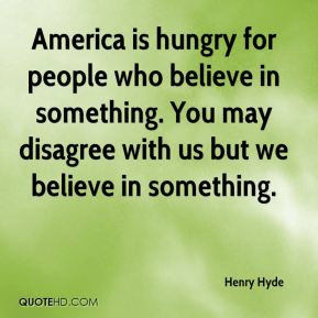 Henry Hyde - America is hungry for people who believe in something ...