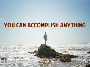 You Can Accomplish Anything