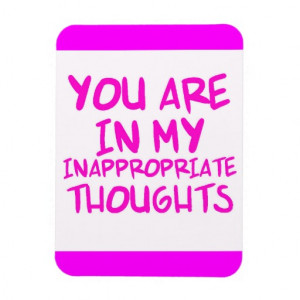 CHEEKY QUOTES YOU ARE IN MY INAPPROPRIATE THOUGHTS VINYL MAGNET