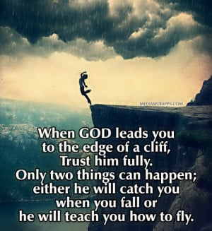 ... he will catch you when you fall or he will teach you how to fly
