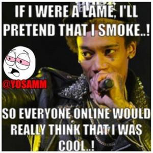 If I were a lame I'll pretend that I smoke, so everyone online would ...