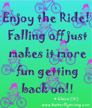 ... it more fun getting back on!!♥ Claire ƸӜƷ Butterfly Strong Quotes