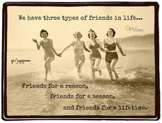 types of friends in life… Friends for a reason, friends for a season ...