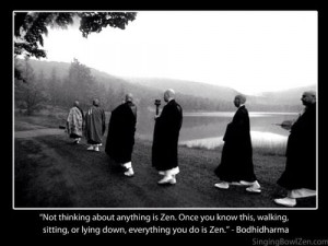 ... , or lying down, everything you do is Zen.