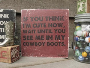 ... cowboy boots sayings cowboy boots sayings cowboy boots quotes cowboy