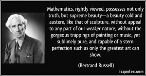 ... perfection such as only the greatest art can show. - Bertrand Russell