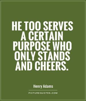 Purpose Quotes Henry Adams Quotes