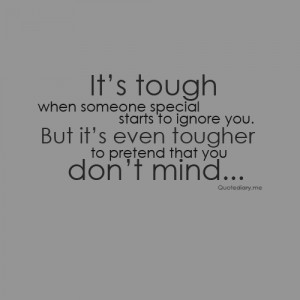 quotediaryofficial:It's tough when someone special starts to ignore ...