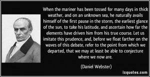 ... may at least be able to conjecture where we now are. - Daniel Webster