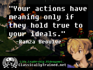 Your actions have meaning only if they hold true to your ideals.