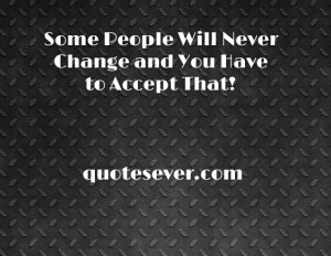 Some people never change quote