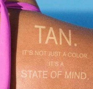 tanning quotes tumblr tan on your skin beware