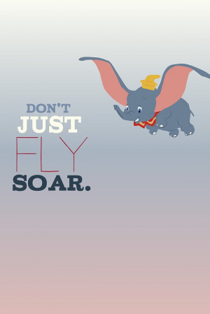 dumbo... don't just fly, soar inspirational quote.. . instant download ...