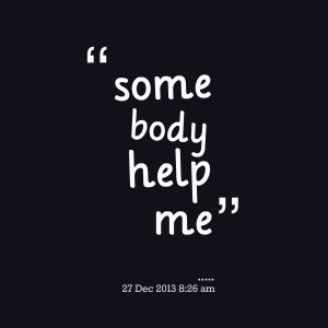 Quotes Picture: some body help me