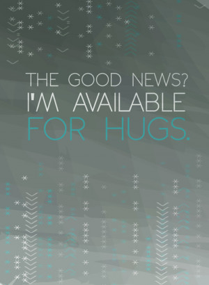 the good news that i'm available for hugs.. funny psych tv show quote ...