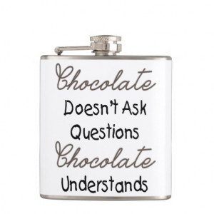 Chocolate Doesn't Ask Questions, Funny Quote Hip Flask