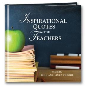 Inspirational Quotes for Teachers by John & Linda Podojil