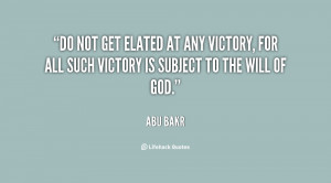 Do not get elated at any victory, for all such victory is subject to ...
