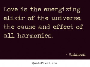 Love quotes - Love is the energizing elixir of the universe, the cause ...