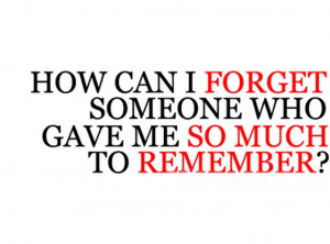how can i forget someone who gave