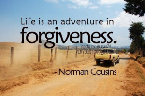 Forgiveness quotes life is an adventure in forgiveness norman cousins