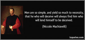Men are so simple, and yield so much to necessity, that he who will ...