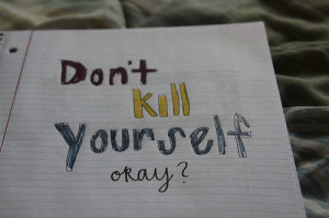 Don't Kill Yourself #You're Beautiful #You're Wanted #Love Yourself # ...
