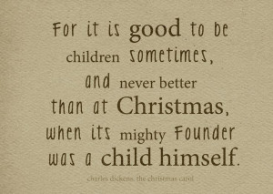 ... child himself. Beautiful quote from Charles Dickens, A Christmas Carol