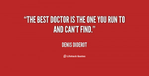 The best doctor is the one you run to and can't find.""