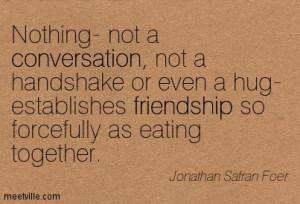 ... -Jonathan-Safran-Foer-conversation-friendship-Meetville-Quotes-240762