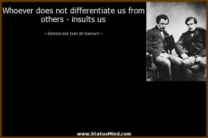 ... - insults us - Edmond and Jules de Goncourt Quotes - StatusMind.com
