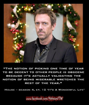Dr House on the obscenity to pick one time of the year to be decent