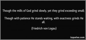 Though the mills of God grind slowly, yet they grind exceeding small ...