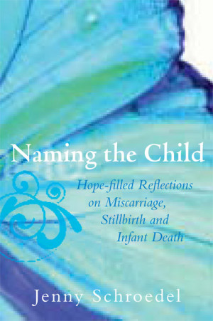 ... : Hope Filled Reflections on Miscarriage, Stillbirth and Infant Death